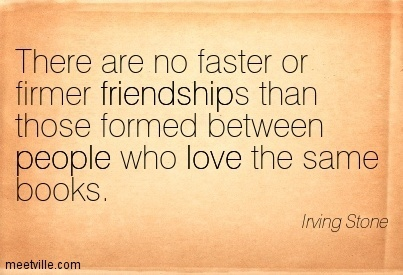 Irving Stone : There are no faster or firmer friendships than those formed between people who love the same books. love, friendship, people. Meetville Quotes