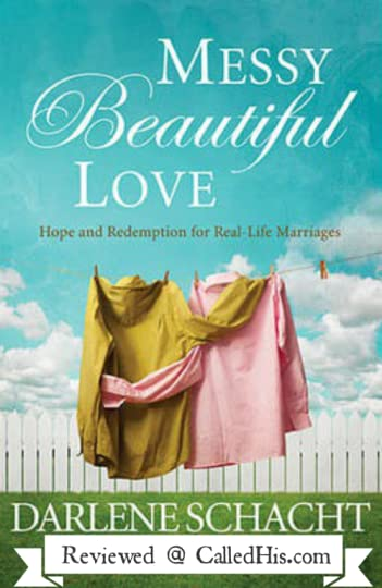 Messy Beautiful Love by Darlene Schacht - Review | CalledHis.com #messybeautifullove