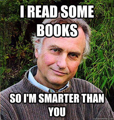 Reading makes me smarter than you.
