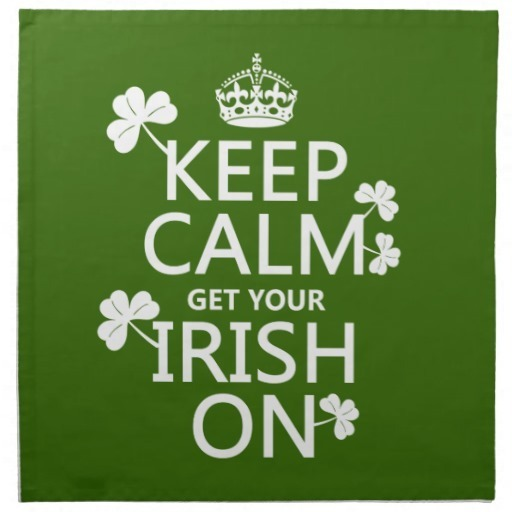 keep calm and get your irish on any bckgrd colou