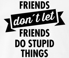 photo Friends-Donacutet-Let-Friends-Do-Stupid-Things-Alone-T-Shirts_zpskvrbdxsn.jpg