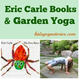 Perfect Garden Yoga Poses For Kids Inspired By Eric Carle Books U003eu003e Kids Yoga Stories