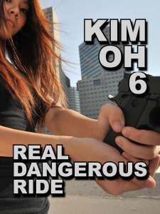 Kim Oh 6: Real Dangerous Ride