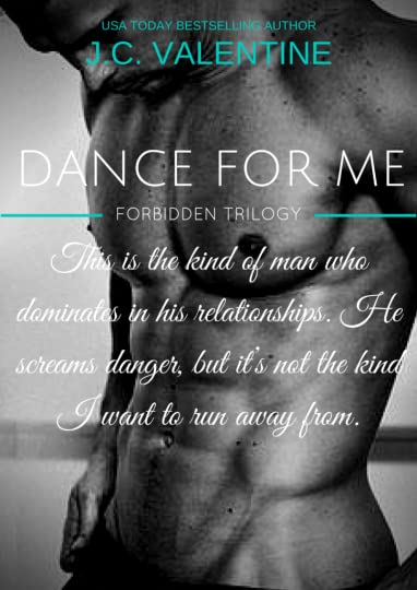 Dance for Me (Forbidden Trilogy, #1) <br />by J.C. Valentine