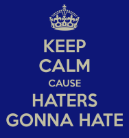keep-calm-cause-haters-gonna-hate-5