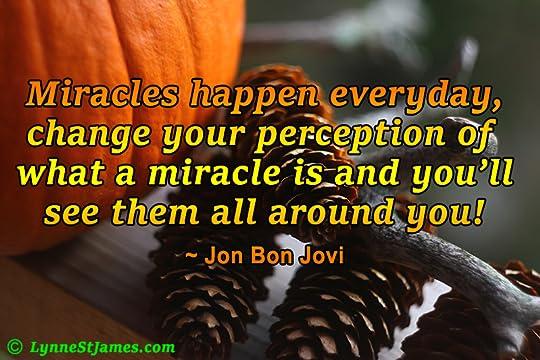 jon bon jovi, lynne st. james, monday quotes, monday. quotes, miracles, happen, change, around you, perception, change your view