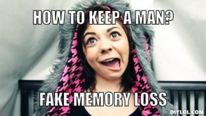 shiloh-derpage-meme-generator-how-to-keep-a-man-fake-memory-loss-7ee2c3
