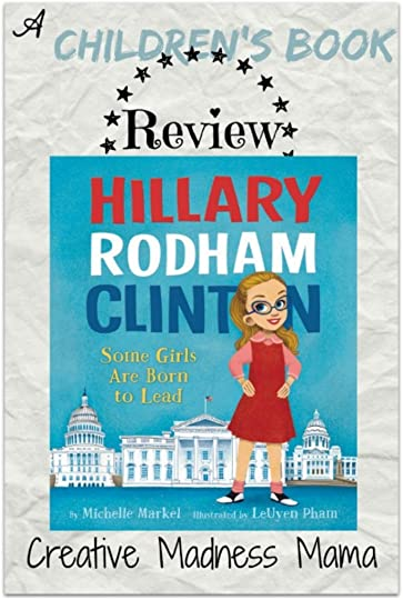 Creative Madness Mama reviews Michelle Markel's Hillary Rodham Clinton picture book.
