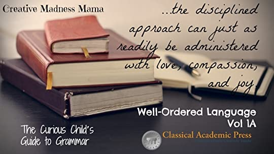 WOL Well-Ordered Language Curious Child's Guide to Grammar quote on Creative Madness Mama