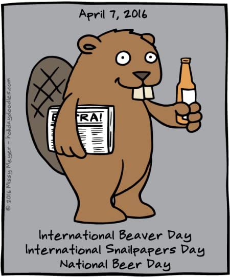 April 7 2016 International Beaver Day Snailpapers National Beer