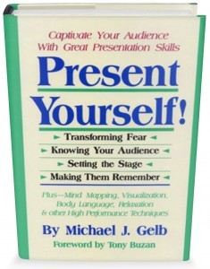 Present Yourself! Captivate Your Audience with Great Presentation Skills by Michael J. Gelb