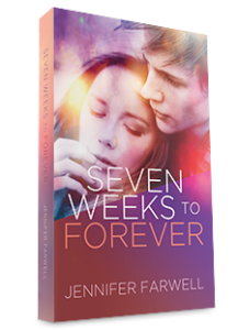 Cover of Seven Weeks to Forever by Jennifer Farwell