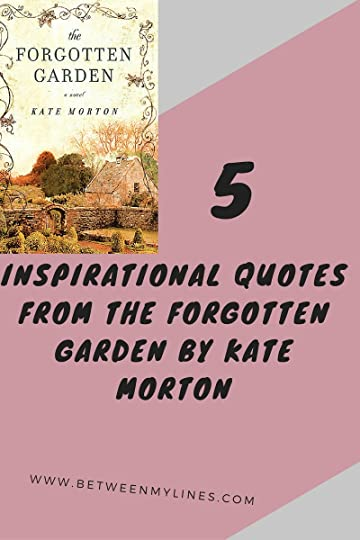 5 Inspirational Quotes - The Forgotten Garden by Kate Morton