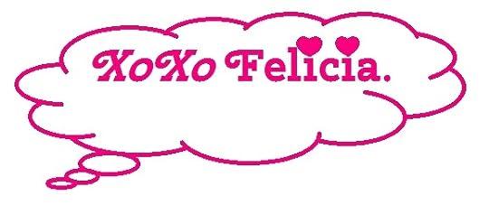 XoXo Felicia.