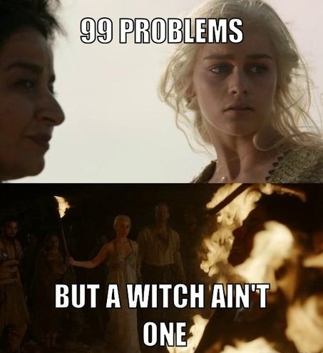 photo gangster-daenerys-meme-generator-99-problems-but-a-witch-ain-t-one-ad10e5_zpsxrtw2v3l.jpg