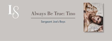 Always Be True: Tino (Sergeant Joe's Boys, #2) by Alexis Morgan