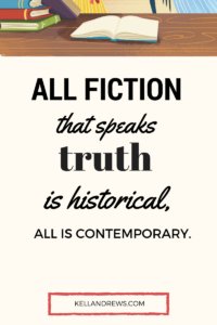 All fiction that speaks the truth is historical.