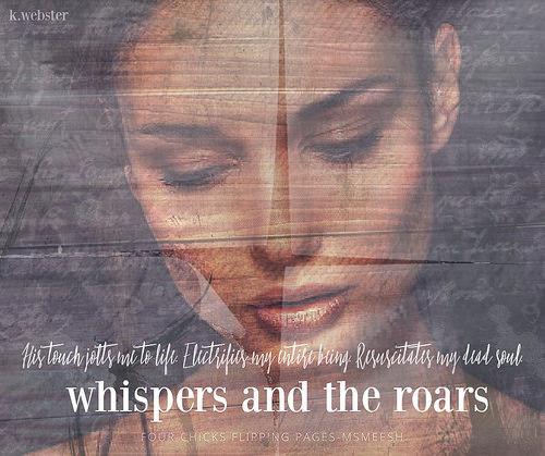 #WhispersAndTHeRoars