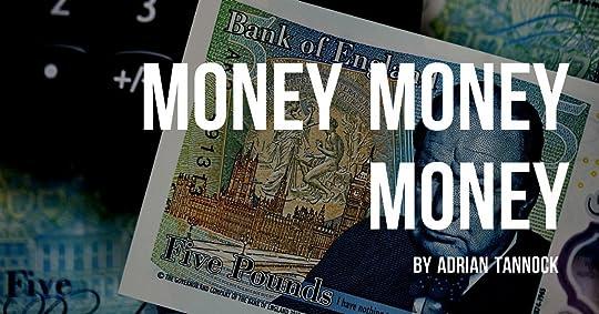 Money Money Money by Adrian Tannock
