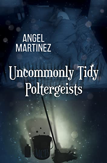 Book Review: Uncommonly Tidy Poltergeists by Angel Martinez