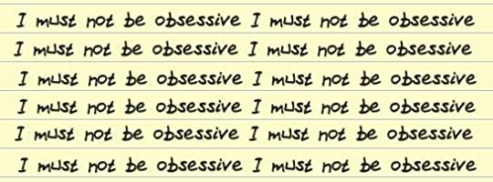 I must not be obsessive