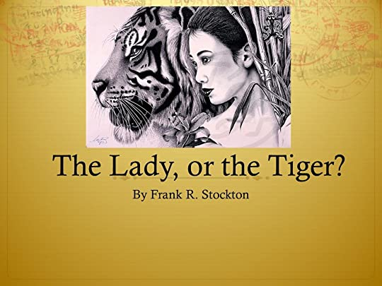 the lady or the tiger by frank r stockton i had first frank richard stockton s the lady or the tiger in an english textbook in the late 1970s and instantly fell in love it