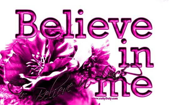 Believe in me:
