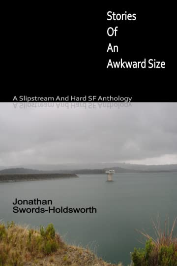 Stories Of An Awkward Size - A Slipstream And Hard SF Anthology