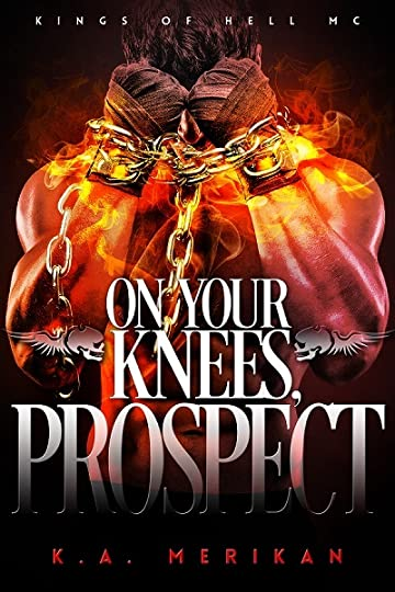 Recent Release Review: On Your Knees, Prospect (Kings of Hell MC #3) by K.A. Merikan