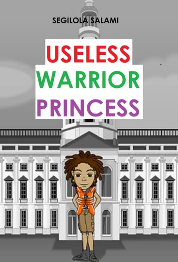 Useless Warrior Princess by Segilola Salami