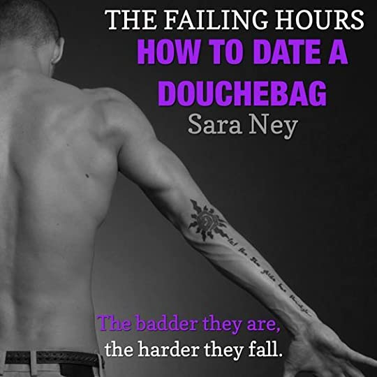 The Failing Hours (How to Date a Douchebag, #2) by Sara Ney