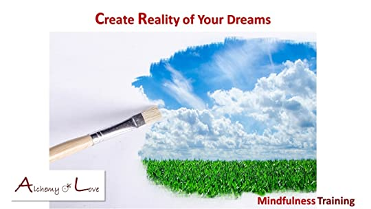 Create reality of your dreams, mindfulness training