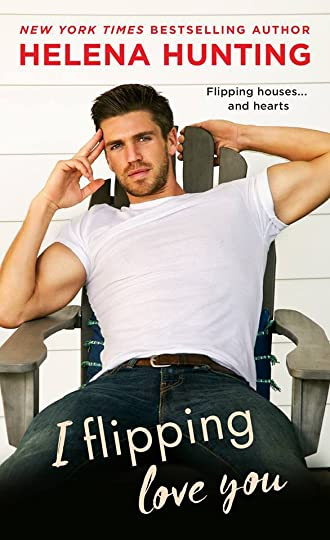 d0d1838c I Flipping Love You (Shacking Up, #3) by Helena Hunting