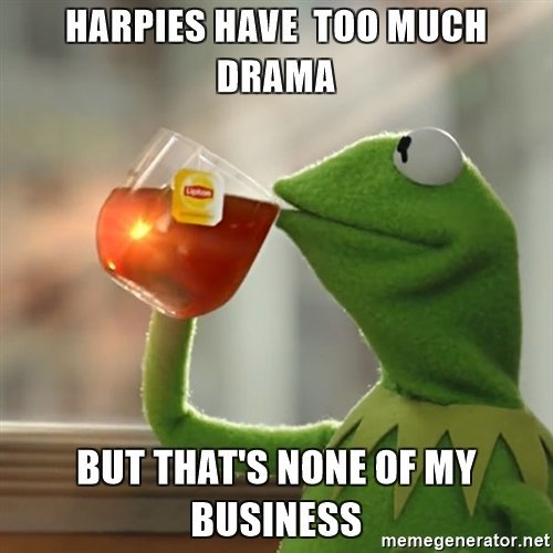 harpies-have-too-much-drama-but-thats-none-of-my-business