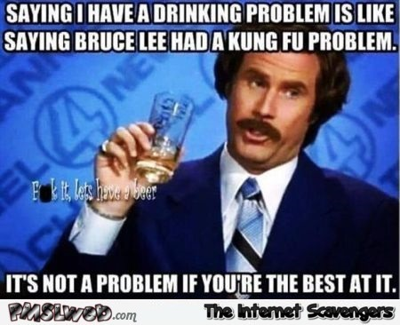 24-saying-_I-have-a-drinking-problem-is-like-saying-_Bruce-_Lee-had