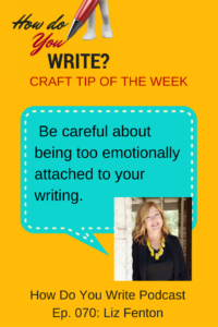 Liz Fenton talks about writing novels with her best friend and how to be careful about becoming too emotionally attached to your writing on the podcast, How Do You Write?