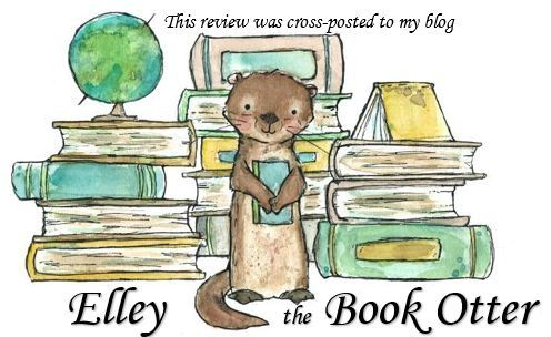 This review was cross posted on my blog, Elley the Book Otter