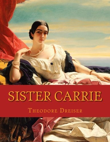 """sister carrie from the perspective of naturalism Week seven response: the naturalist perspective as naturalism of the period were theodore dreiser's sister carrie and stephen crane's """"the open boat""""."""