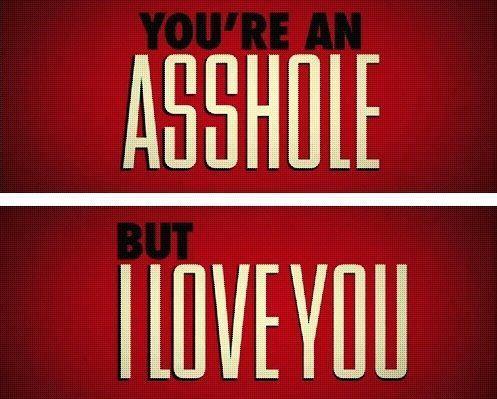 Afbeeldingsresultaat voor you're an asshole but I love you