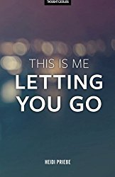 This Is Me Letting You Go By Heidi Priebe