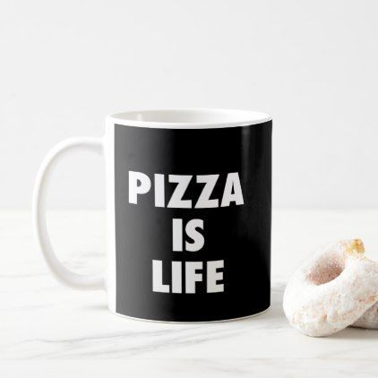 pizza is life mug