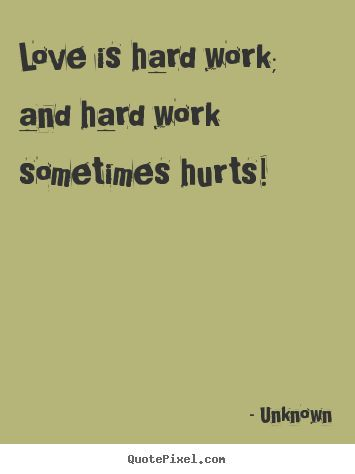 love is hard work