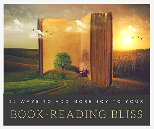 12 Ways to Add More Joy to Your Book-Reading Bliss