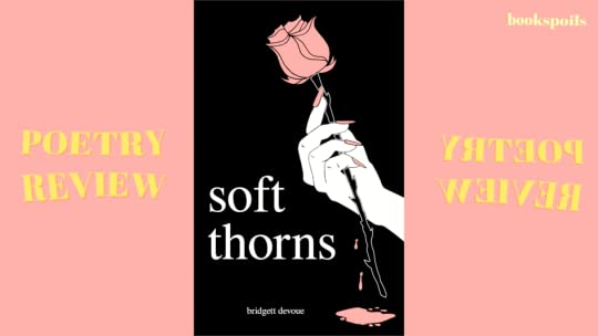 Soft thorns by bridgett devoue soft thorns is a poetry collection that takes the reader on a journey through a young womans lifefrom reckoning with her looks and sexuality to dealing fandeluxe Choice Image