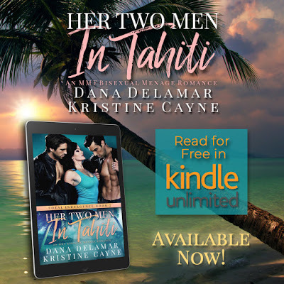 Her Two Men in Tahiti: An MMF Bisexual Menage Romance by Dana Delamar and Kristine Cayne is Available Now