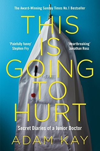 This is Going to Hurt: Secret Diaries of a Junior Doctor - The Sunday Times Bestseller by [Kay, Adam]