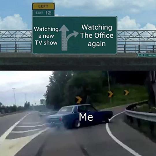 Watch a new show? No. Watch The Office again.