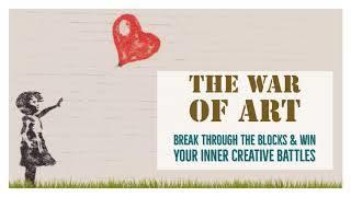 The War of Art: Break Through the Blocks & Win Your Inner