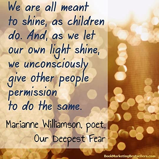We are all meant to shine, as children do. And, as we let our own light shine, we unconsciously give other people permission to do the same. - Marianne Williamson