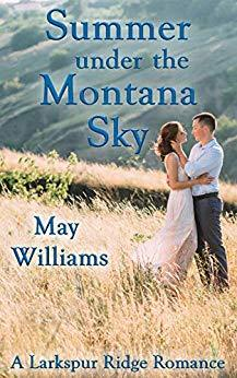 Summer under the Montana Sky (A Larkspur Ridge Romance Book 3) by [Williams, May]